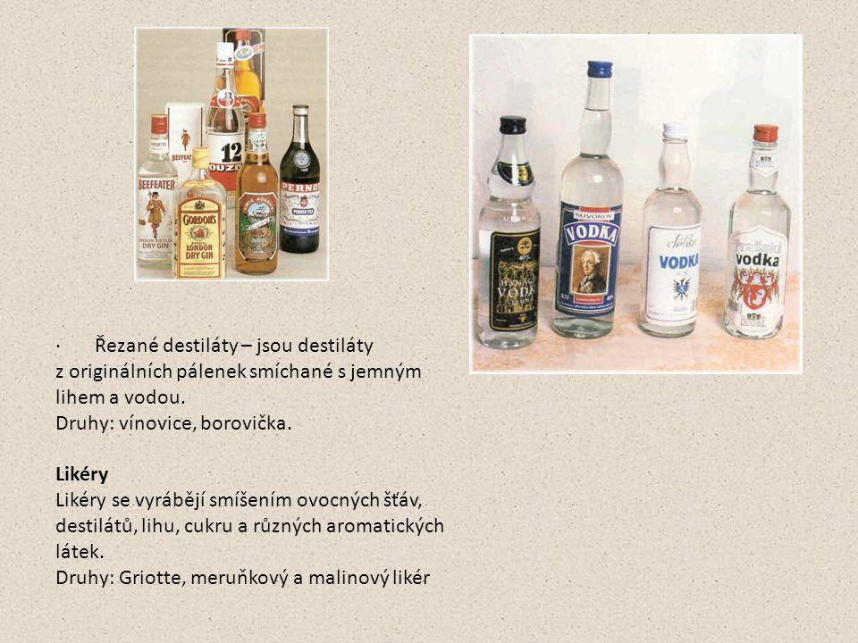 · Řezané destiláty – jsou destiláty z originálních pálenek smíchané s jemným lihem a vodou. Druhy: vínovice, borovička. Likéry Likéry se vyrábějí smíš