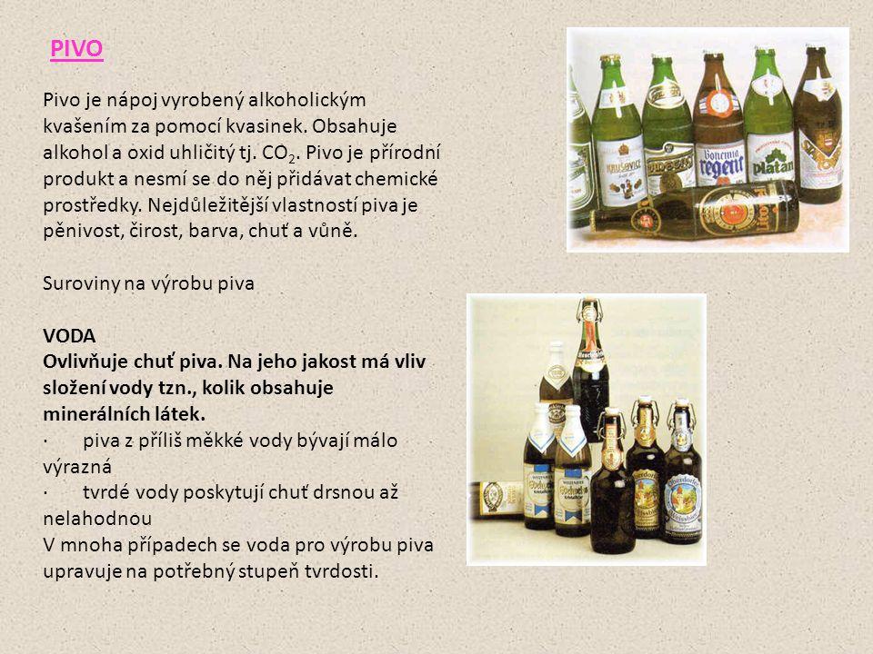 PIVO Pivo je nápoj vyrobený alkoholickým kvašením za pomocí kvasinek. Obsahuje alkohol a oxid uhličitý tj. CO 2. Pivo je přírodní produkt a nesmí se d
