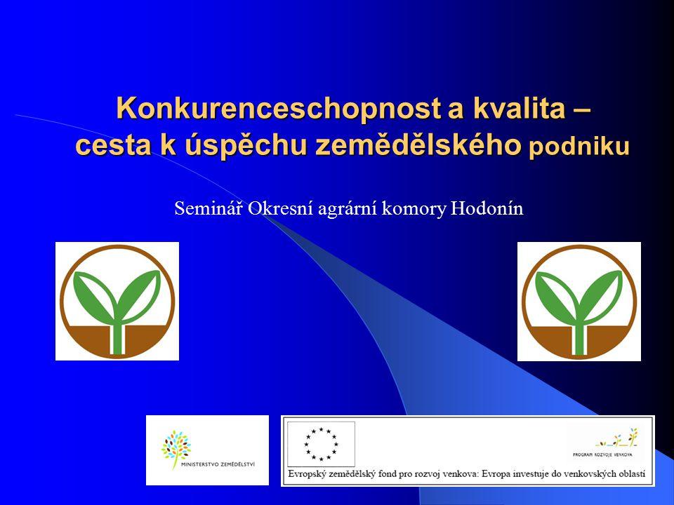 Konkurenceschopnost a kvalita – cesta k úspěchu zemědělského podniku Seminář Okresní agrární komory Hodonín