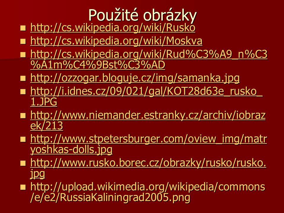 Použité obrázky http://cs.wikipedia.org/wiki/Rusko http://cs.wikipedia.org/wiki/Rusko http://cs.wikipedia.org/wiki/Rusko http://cs.wikipedia.org/wiki/