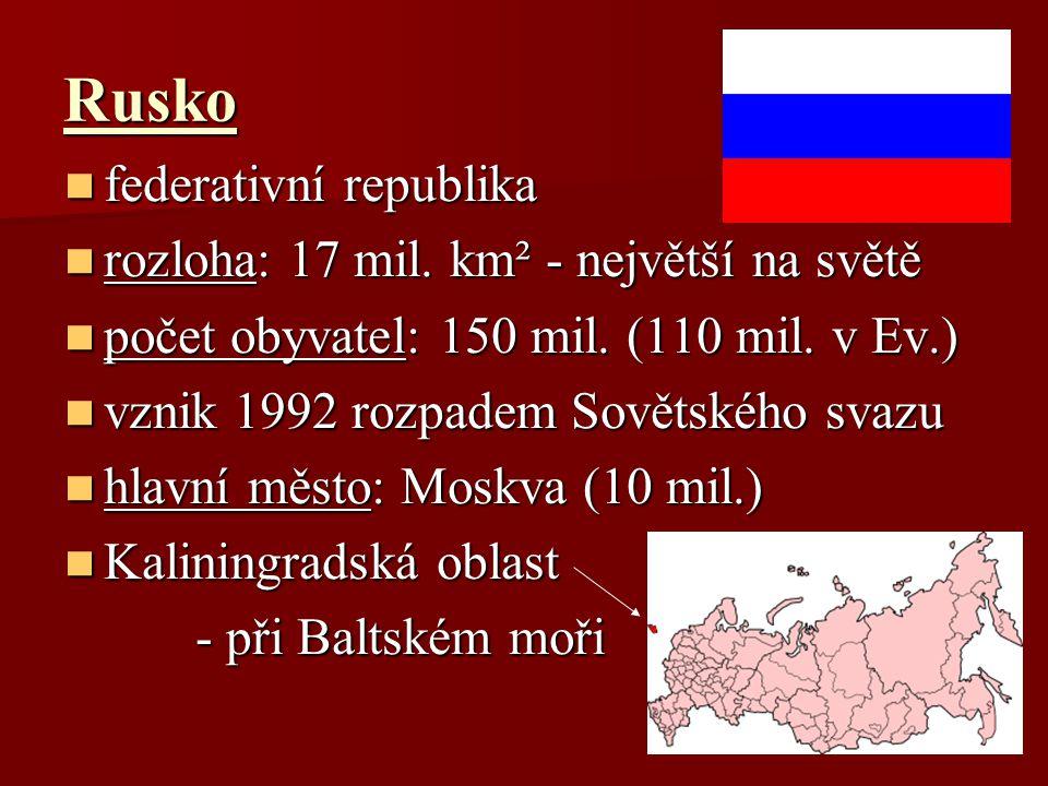 Rusko federativní republika federativní republika rozloha: 17 mil. km² - největší na světě rozloha: 17 mil. km² - největší na světě počet obyvatel: 15