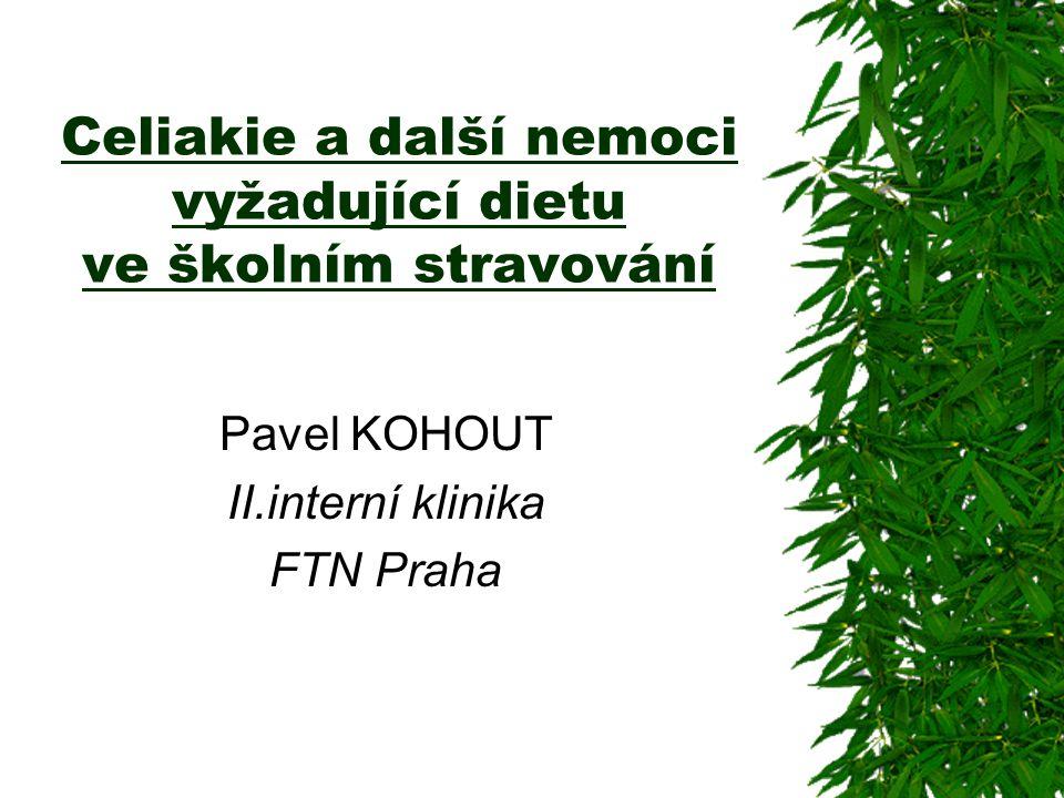 Celiakie a další nemoci vyžadující dietu ve školním stravování Pavel KOHOUT II.interní klinika FTN Praha