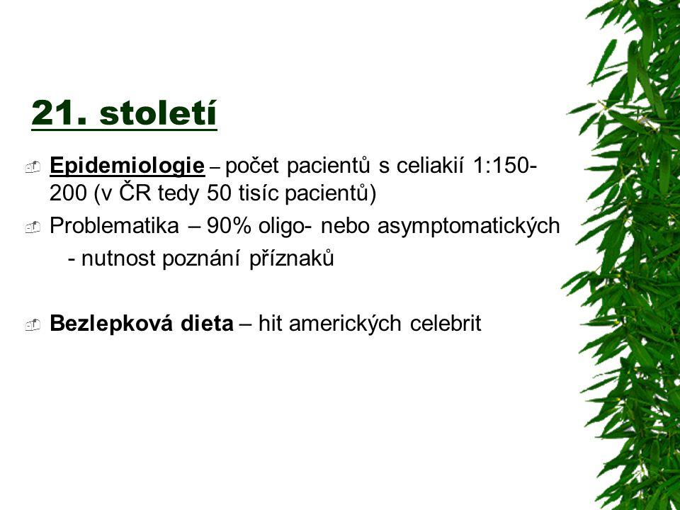 21. století  Epidemiologie – počet pacientů s celiakií 1:150- 200 (v ČR tedy 50 tisíc pacientů)  Problematika – 90% oligo- nebo asymptomatických - n