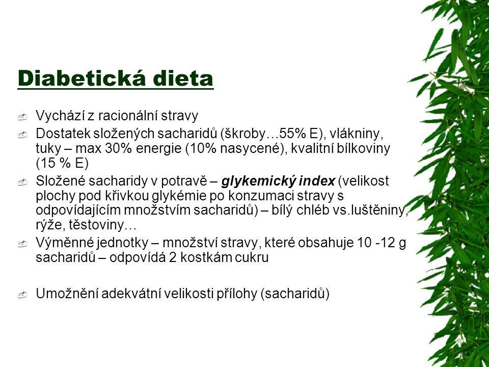Diabetická dieta  Vychází z racionální stravy  Dostatek složených sacharidů (škroby…55% E), vlákniny, tuky – max 30% energie (10% nasycené), kvalitn