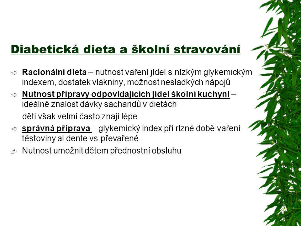 Diabetická dieta a školní stravování  Racionální dieta – nutnost vaření jídel s nízkým glykemickým indexem, dostatek vlákniny, možnost nesladkých náp