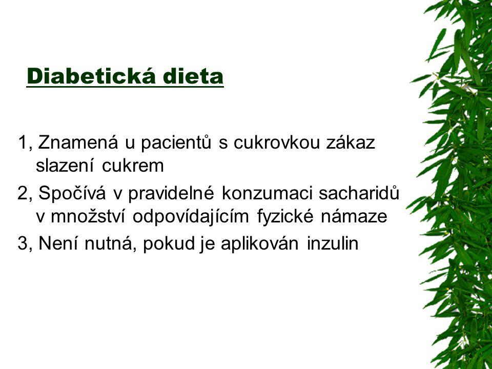 Diabetická dieta 1, Znamená u pacientů s cukrovkou zákaz slazení cukrem 2, Spočívá v pravidelné konzumaci sacharidů v množství odpovídajícím fyzické námaze 3, Není nutná, pokud je aplikován inzulin