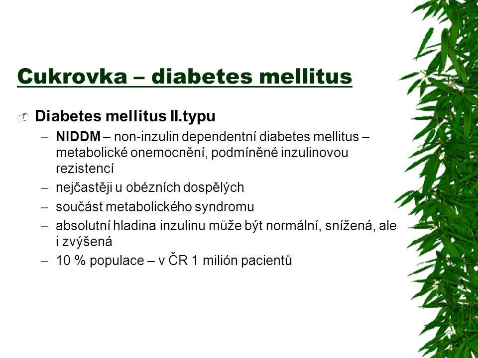 Cukrovka – diabetes mellitus  Diabetes mellitus II.typu –NIDDM – non-inzulin dependentní diabetes mellitus – metabolické onemocnění, podmíněné inzuli