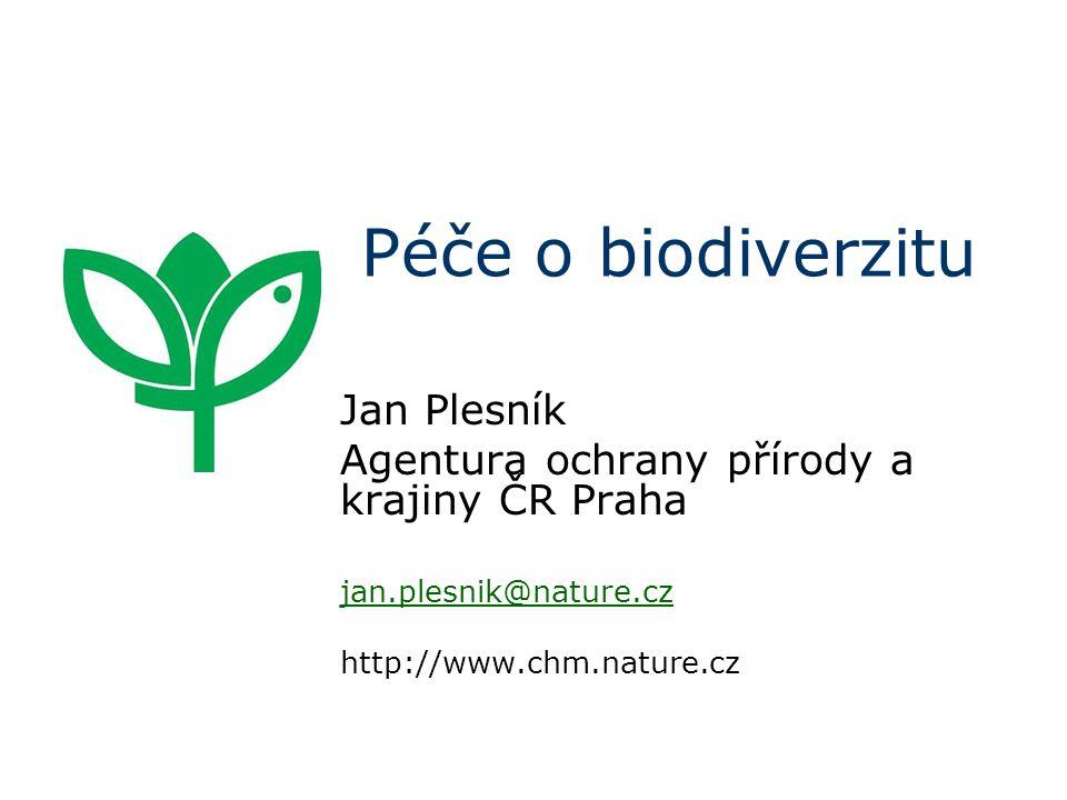 Péče o biodiverzitu Jan Plesník Agentura ochrany přírody a krajiny ČR Praha jan.plesnik@nature.cz http://www.chm.nature.cz