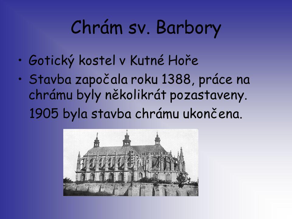 Chrám sv. Barbory Gotický kostel v Kutné Hoře Stavba započala roku 1388, práce na chrámu byly několikrát pozastaveny. 1905 byla stavba chrámu ukončena