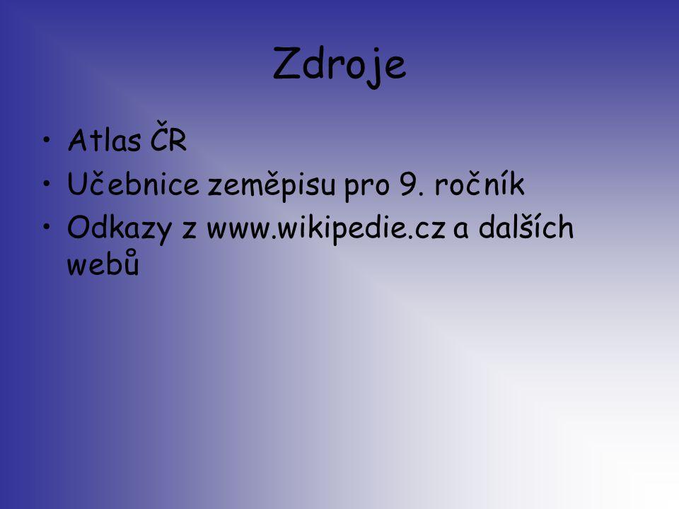 Zdroje Atlas ČR Učebnice zeměpisu pro 9. ročník Odkazy z www.wikipedie.cz a dalších webů