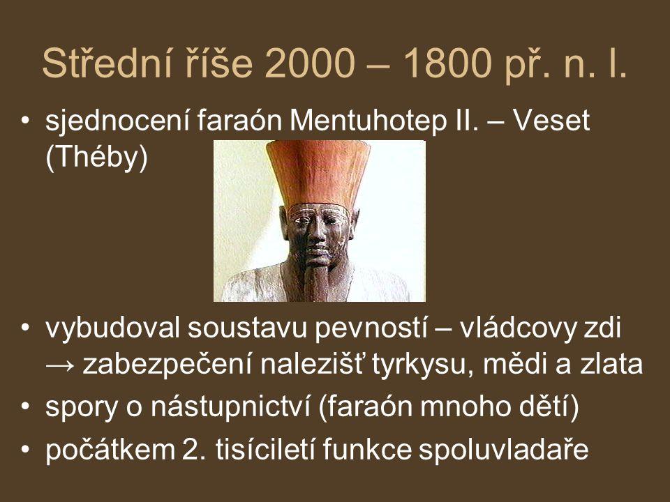 Střední říše 2000 – 1800 př. n. l. sjednocení faraón Mentuhotep II. – Veset (Théby) vybudoval soustavu pevností – vládcovy zdi → zabezpečení nalezišť
