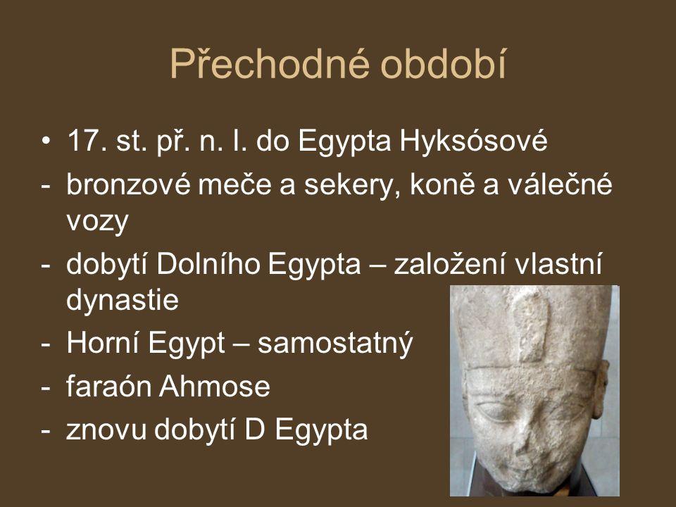 Přechodné období 17. st. př. n. l. do Egypta Hyksósové -bronzové meče a sekery, koně a válečné vozy -dobytí Dolního Egypta – založení vlastní dynastie