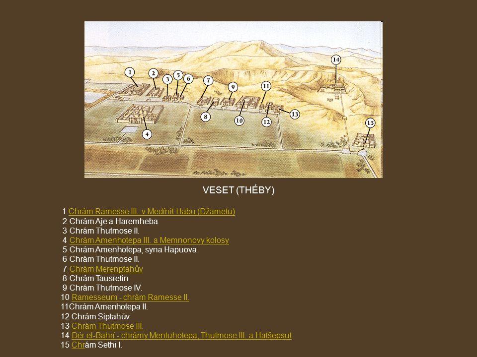 VESET (THÉBY) 1 Chrám Ramesse III. v Medínit Habu (Džametu)Chrám Ramesse III. v Medínit Habu (Džametu) 2 Chrám Aje a Haremheba 3 Chrám Thutmose II. 4