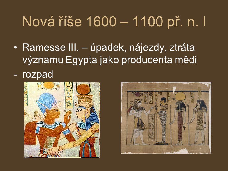Nová říše 1600 – 1100 př. n. l Ramesse III. – úpadek, nájezdy, ztráta významu Egypta jako producenta mědi -rozpad