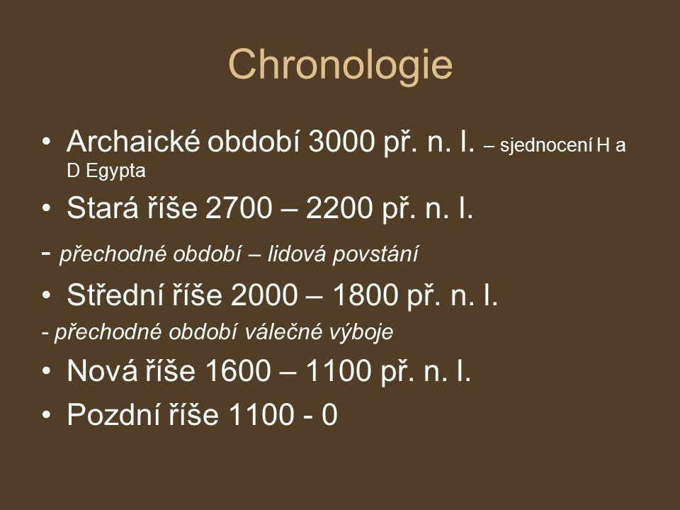 Chronologie Archaické období 3000 př. n. l. – sjednocení H a D Egypta Stará říše 2700 – 2200 př. n. l. - přechodné období – lidová povstání Střední ří