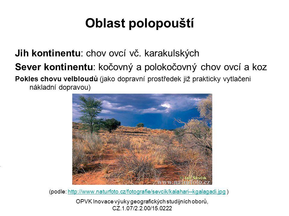 Přímořská oblast S i J kontinentu Vinná réva, ovoce, olivy, zelenina, pšenice, ječmen Význam závlahového hospodářství (podle: http://www.tourism-review.cz/temp/newscontents_zoom_567.jpg )http://www.tourism-review.cz/temp/newscontents_zoom_567.jpg OPVK Inovace výuky geografických studijních oborů, CZ.1.07/2.2.00/15.0222