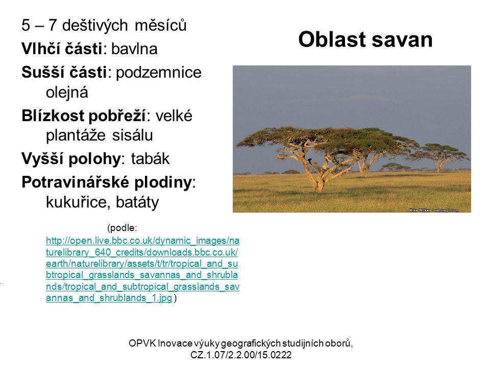 Oblast suchých savan Málo vhodná pro rostlinnou výrobu Některé druhy prosa Živočišná výroba: málo rozvinutá, užitkovost velmi nízká (např.