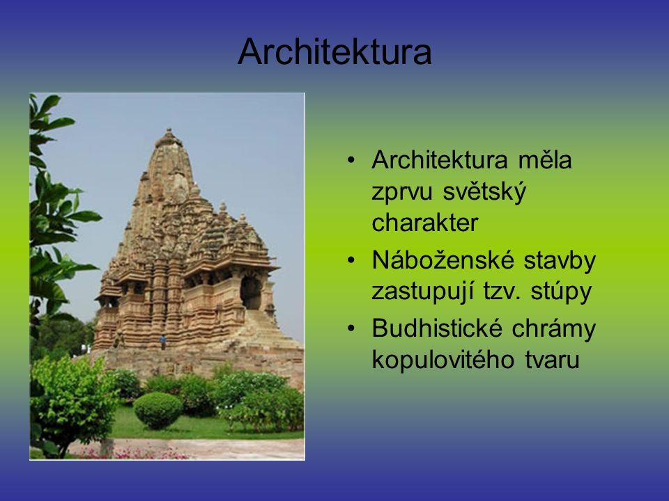 Architektura Architektura měla zprvu světský charakter Náboženské stavby zastupují tzv. stúpy Budhistické chrámy kopulovitého tvaru