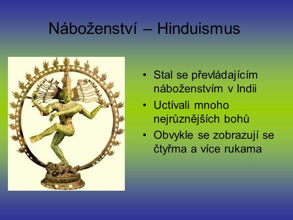 Náboženství – Hinduismus Stal se převládajícím náboženstvím v Indii Uctívali mnoho nejrůznějších bohů Obvykle se zobrazují se čtyřma a více rukama