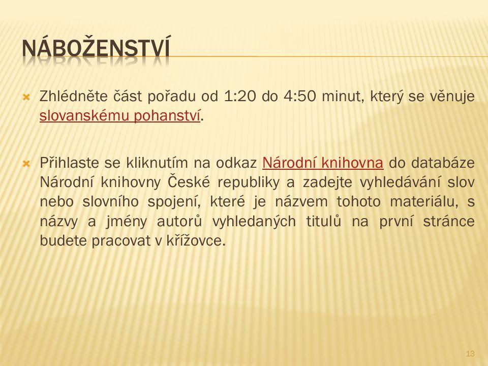  Zhlédněte část pořadu od 1:20 do 4:50 minut, který se věnuje slovanskému pohanství. slovanskému pohanství  Přihlaste se kliknutím na odkaz Národní