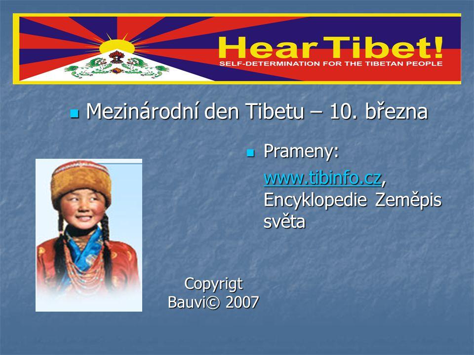 Prameny: Prameny: www.tibinfo.czwww.tibinfo.cz, Encyklopedie Zeměpis světa www.tibinfo.cz Copyrigt Bauvi© 2007 Mezinárodní den Tibetu – 10. března Mez