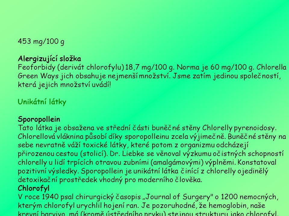 N ut ri č ní a n al ý z a ChlorofylChlorofyl 300 mg/100 g300 mg/100 g BílkovinyBílkoviny 280 mg/g280 mg/g CukryCukry 500 mg/ g500 mg/ g Vi ta m ín y: