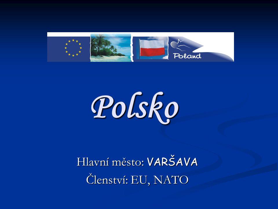 Polsko Hlavní město: VARŠAVA Členství: EU, NATO