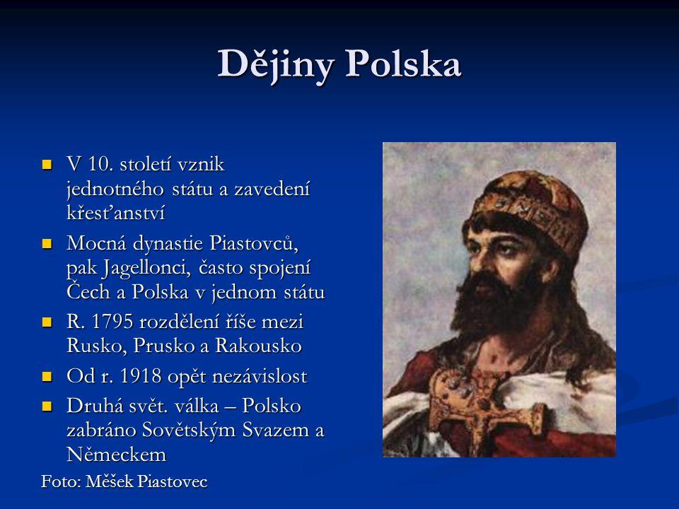 Dějiny Polska V 10.století vznik jednotného státu a zavedení křesťanství V 10.
