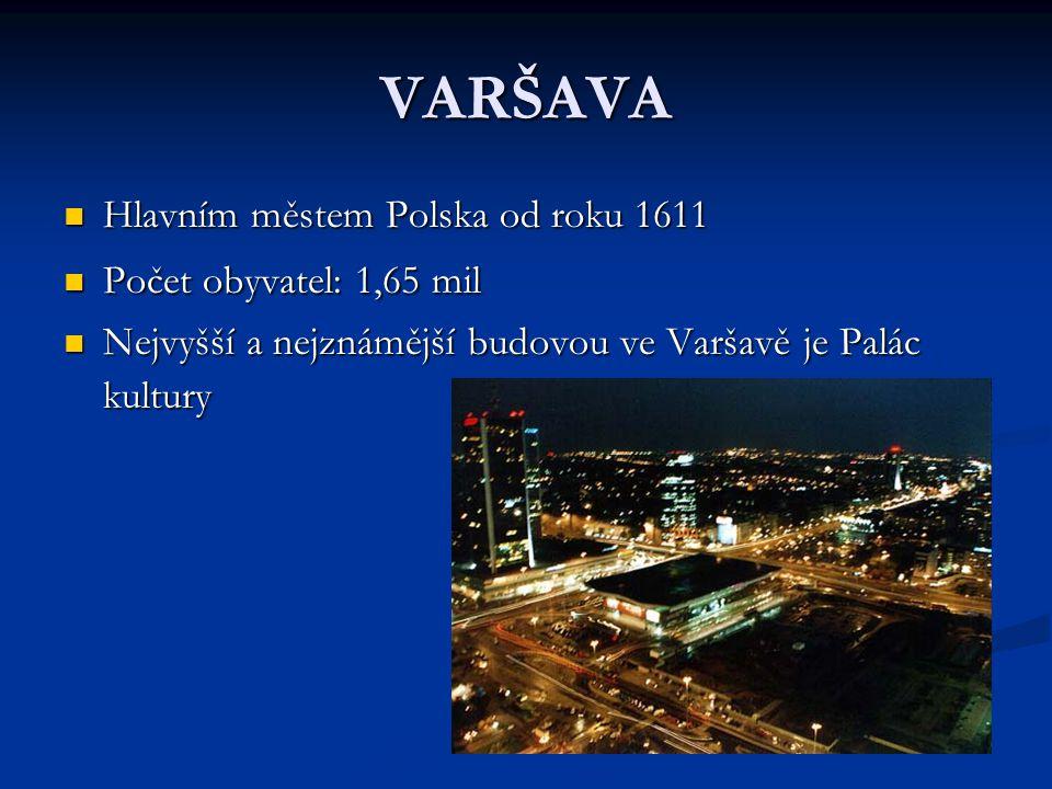 VARŠAVA Hlavním městem Polska od roku 1611 Hlavním městem Polska od roku 1611 Počet obyvatel: 1,65 mil Počet obyvatel: 1,65 mil Nejvyšší a nejznámější budovou ve Varšavě je Palác kultury Nejvyšší a nejznámější budovou ve Varšavě je Palác kultury