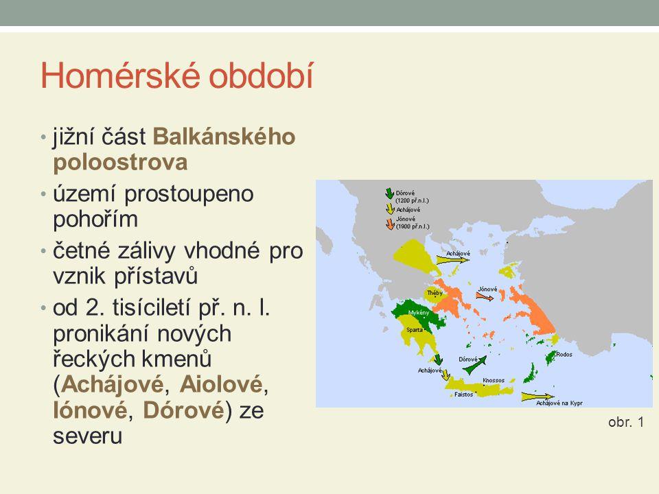 Homérské období jižní část Balkánského poloostrova území prostoupeno pohořím četné zálivy vhodné pro vznik přístavů od 2. tisíciletí př. n. l. proniká