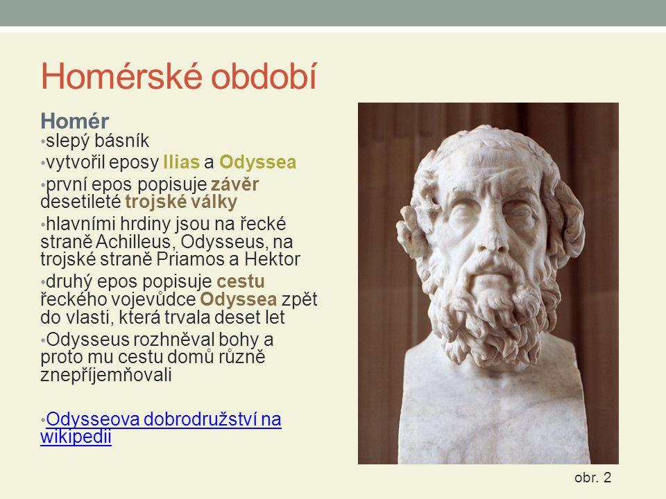 Homérské období Homér slepý básník vytvořil eposy Ilias a Odyssea první epos popisuje závěr desetileté trojské války hlavními hrdiny jsou na řecké str