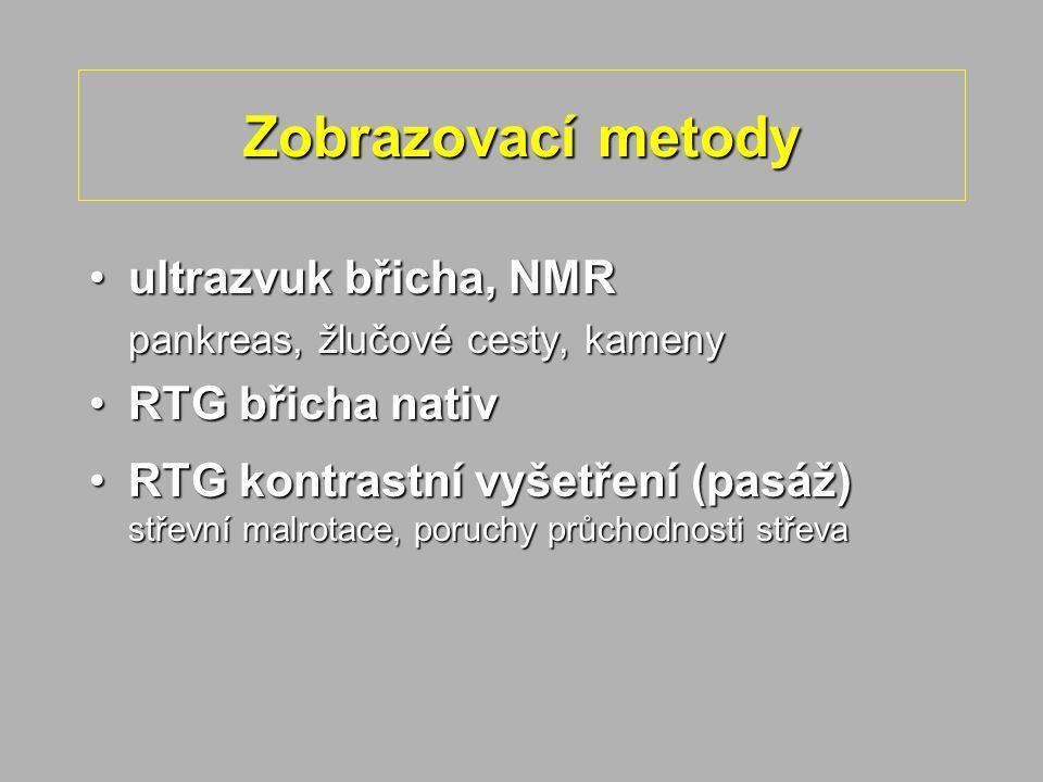 Zobrazovací metody ultrazvuk břicha, NMRultrazvuk břicha, NMR pankreas, žlučové cesty, kameny RTG břicha nativRTG břicha nativ RTG kontrastní vyšetřen