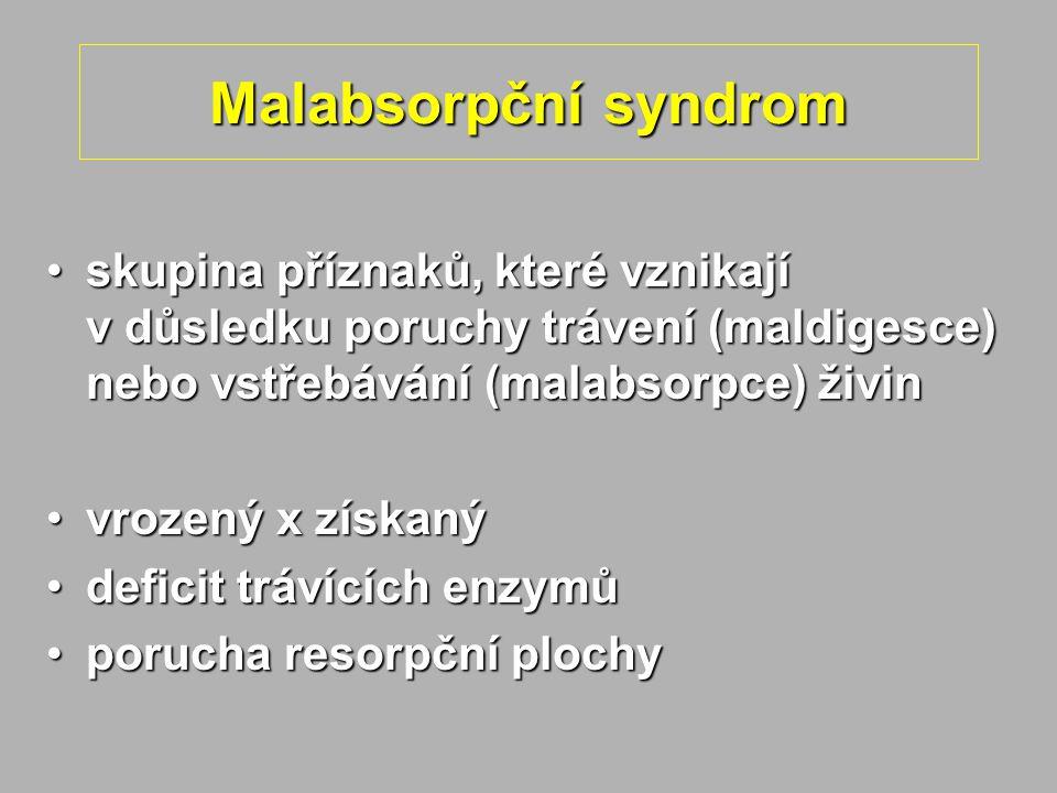Malabsorpční syndrom páchnoucí, objemné, mastné stolicepáchnoucí, objemné, mastné stolice zpěněné, zelené, kysele páchnoucí stolicezpěněné, zelené, kysele páchnoucí stolice hmotnostní úbytekhmotnostní úbytek retardace růstu, PMRretardace růstu, PMR distenze břichadistenze břicha minimum podkožního tukuminimum podkožního tuku svalová hypotoniesvalová hypotonie otoky z hypoproteinemieotoky z hypoproteinemie změny nálad (letargie, agitovanost)změny nálad (letargie, agitovanost) depigmentace kůže, vlasůdepigmentace kůže, vlasů opožděný uzávěr VF, opožděné prořezávání zubůopožděný uzávěr VF, opožděné prořezávání zubů