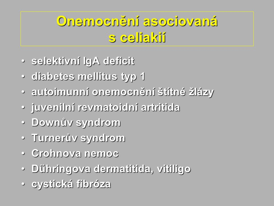 Onemocnění asociovaná s celiakií selektivní IgA deficitselektivní IgA deficit diabetes mellitus typ 1diabetes mellitus typ 1 autoimunní onemocnění ští