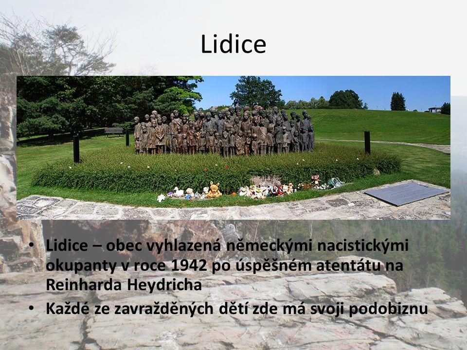 Lidice Lidice – obec vyhlazená německými nacistickými okupanty v roce 1942 po úspěšném atentátu na Reinharda Heydricha Každé ze zavražděných dětí zde má svoji podobiznu