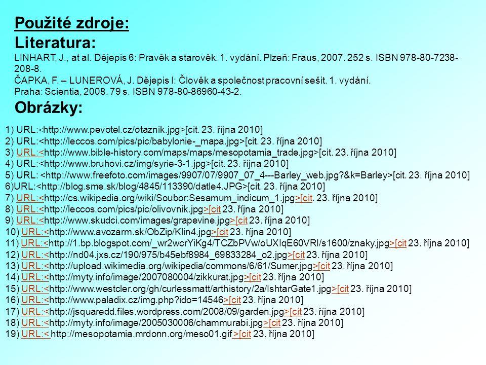 Použité zdroje: Literatura: LINHART, J., at al. Dějepis 6: Pravěk a starověk. 1. vydání. Plzeň: Fraus, 2007. 252 s. ISBN 978-80-7238- 208-8. ČAPKA, F.