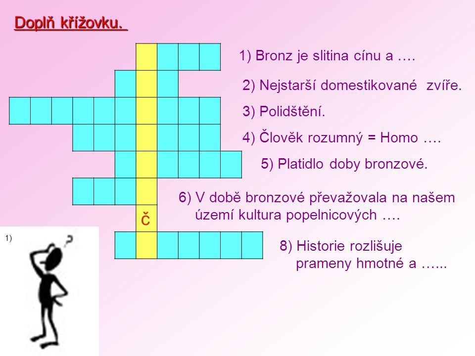 Doplň křížovku.č 1) Bronz je slitina cínu a …. 4) Člověk rozumný = Homo ….