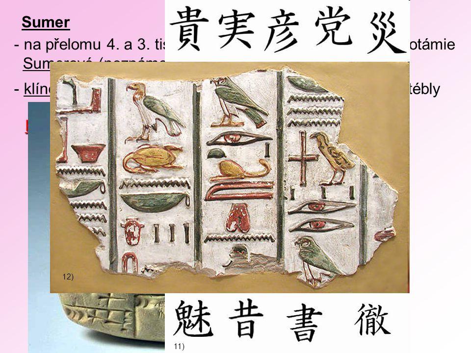 Sumer - na přelomu 4. a 3. tisíciletí př.n.l. přišli do oblasti Mezopotámie Sumerové (neznáme jejich původ, nevíme odkud přišli) - klínové písmo – psá