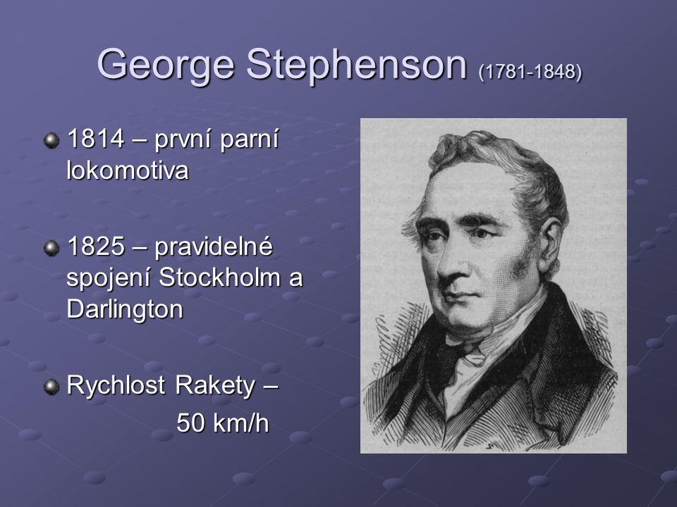 George Stephenson (1781-1848) 1814 – první parní lokomotiva 1825 – pravidelné spojení Stockholm a Darlington Rychlost Rakety – 50 km/h
