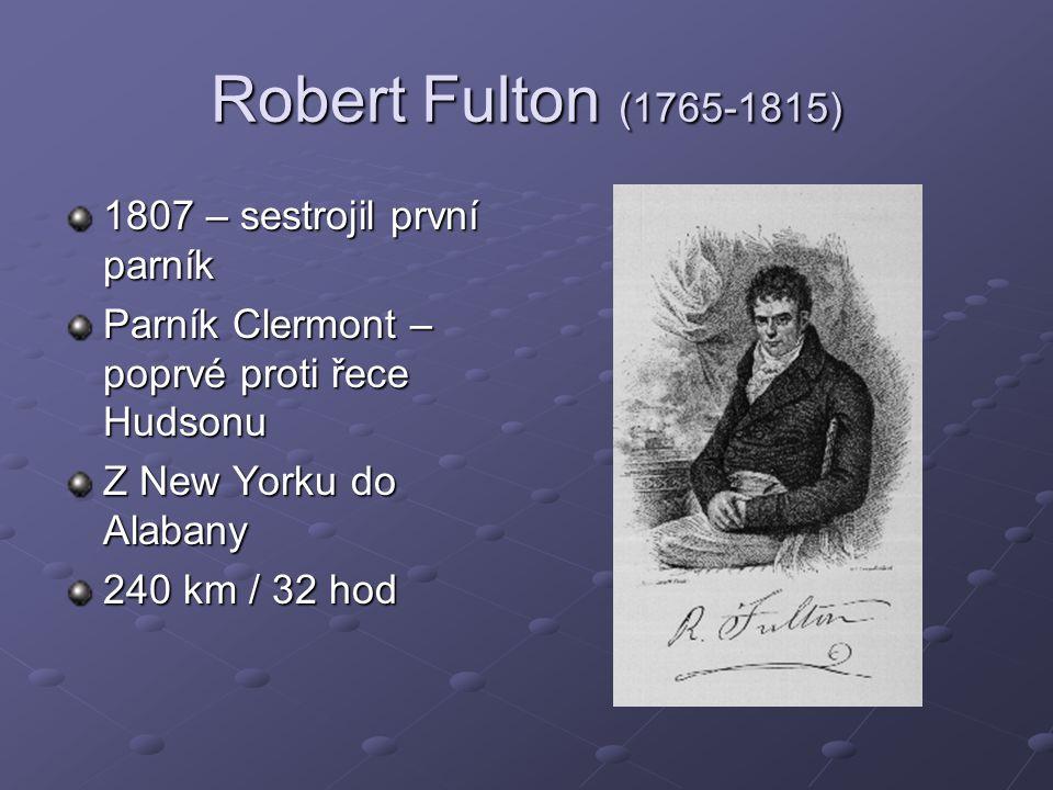 Robert Fulton (1765-1815) 1807 – sestrojil první parník Parník Clermont – poprvé proti řece Hudsonu Z New Yorku do Alabany 240 km / 32 hod