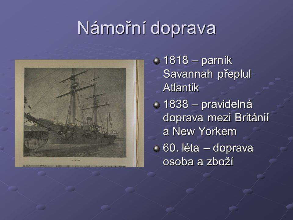 Námořní doprava 1818 – parník Savannah přeplul Atlantik 1838 – pravidelná doprava mezi Británií a New Yorkem 60. léta – doprava osoba a zboží