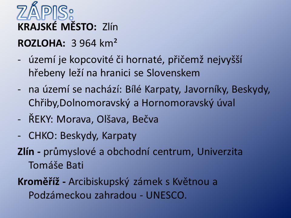 KRAJSKÉ MĚSTO: Zlín ROZLOHA: 3 964 km² -území je kopcovité či hornaté, přičemž nejvyšší hřebeny leží na hranici se Slovenskem -na území se nachází: Bí