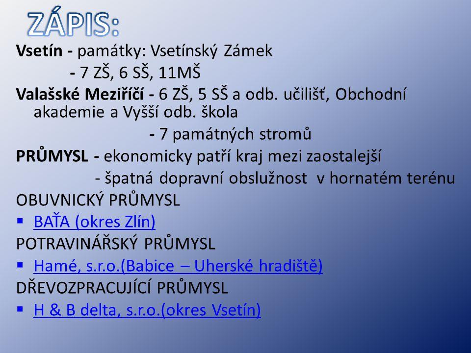Vsetín - památky: Vsetínský Zámek - 7 ZŠ, 6 SŠ, 11MŠ Valašské Meziříčí - 6 ZŠ, 5 SŠ a odb. učilišť, Obchodní akademie a Vyšší odb. škola - 7 památných