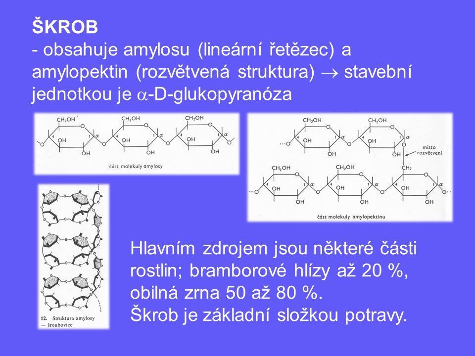 ŠKROB - obsahuje amylosu (lineární řetězec) a amylopektin (rozvětvená struktura)  stavební jednotkou je  -D-glukopyranóza Hlavním zdrojem jsou někte
