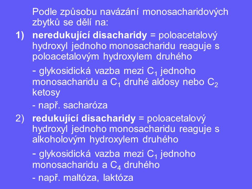 Podle způsobu navázání monosacharidových zbytků se dělí na: 1)neredukující disacharidy = poloacetalový hydroxyl jednoho monosacharidu reaguje s poloac