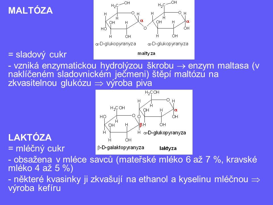 MALTÓZA = sladový cukr - vzniká enzymatickou hydrolýzou škrobu  enzym maltasa (v naklíčeném sladovnickém ječmeni) štěpí maltózu na zkvasitelnou glukó