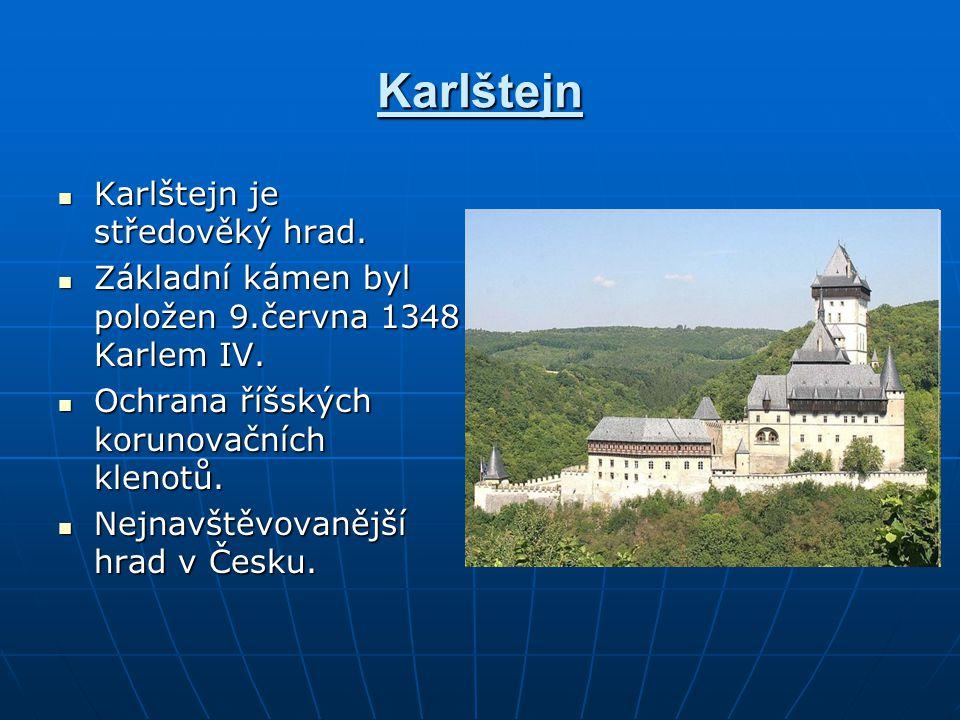 Karlštejn Karlštejn je středověký hrad. Karlštejn je středověký hrad. Základní kámen byl položen 9.června 1348 Karlem IV. Základní kámen byl položen 9