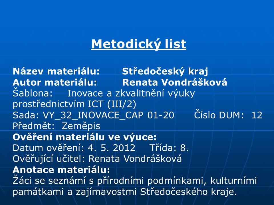 Metodický list Název materiálu:Středočeský kraj Autor materiálu:Renata Vondrášková Šablona:Inovace a zkvalitnění výuky prostřednictvím ICT (III/2) Sad