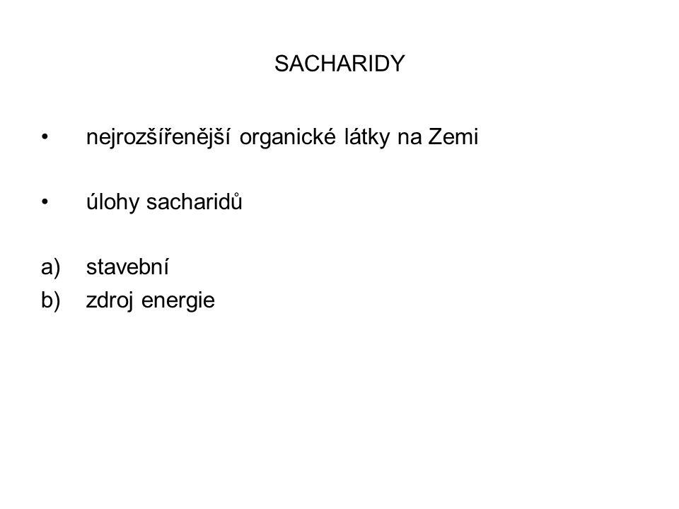 SACHARIDY nejrozšířenější organické látky na Zemi úlohy sacharidů a)stavební b)zdroj energie