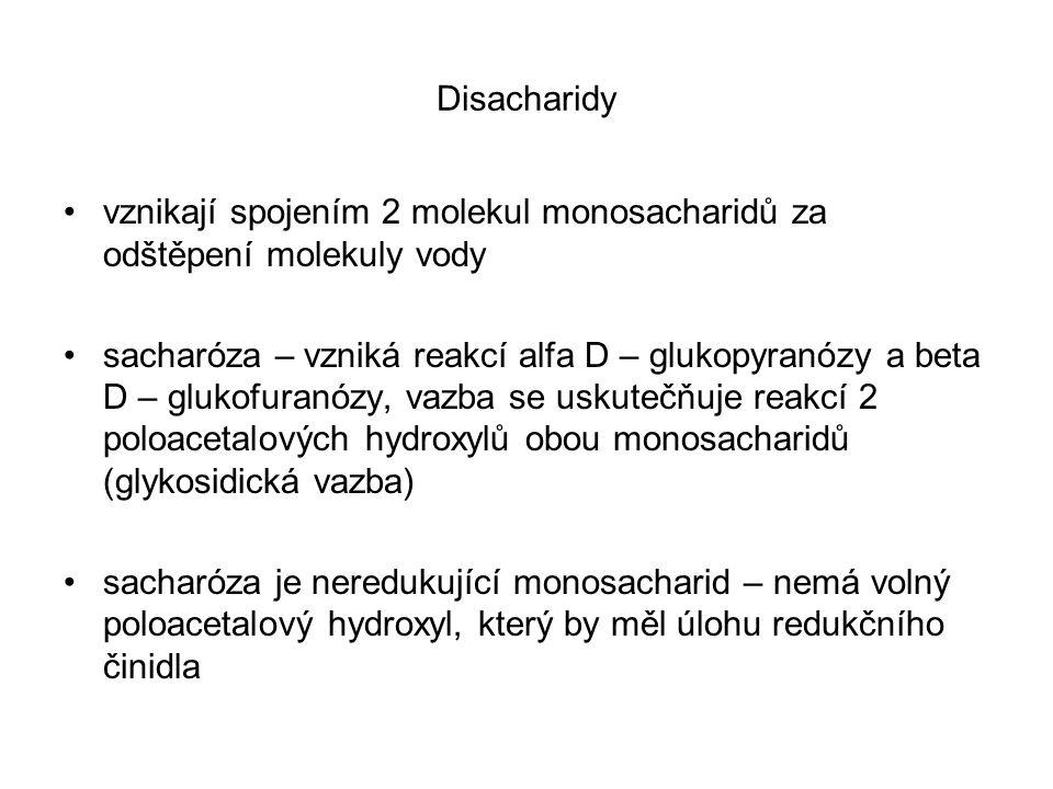 Disacharidy vznikají spojením 2 molekul monosacharidů za odštěpení molekuly vody sacharóza – vzniká reakcí alfa D – glukopyranózy a beta D – glukofuranózy, vazba se uskutečňuje reakcí 2 poloacetalových hydroxylů obou monosacharidů (glykosidická vazba) sacharóza je neredukující monosacharid – nemá volný poloacetalový hydroxyl, který by měl úlohu redukčního činidla